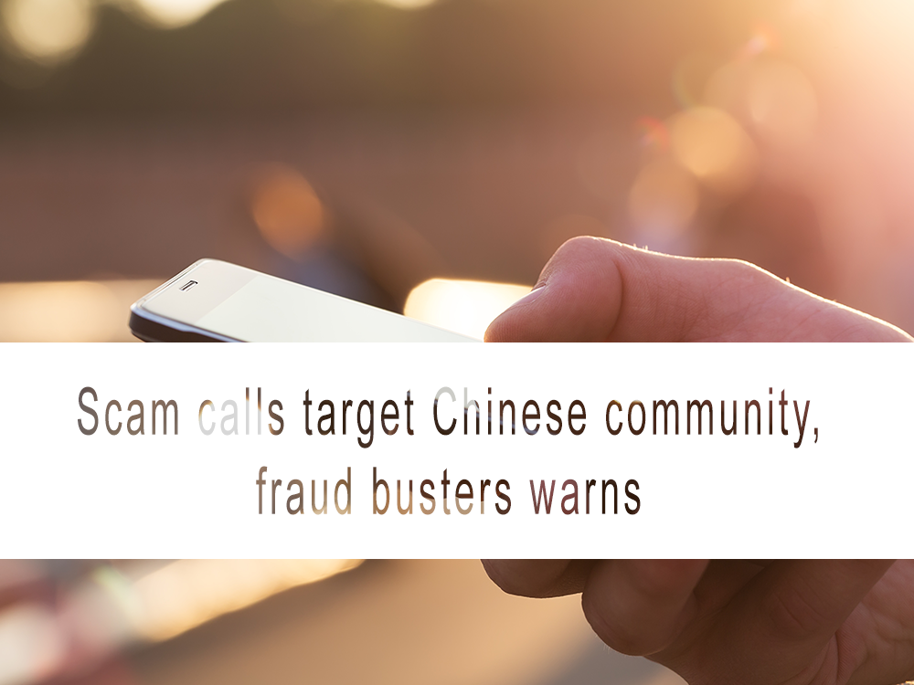 Scam calls target Chinese community, fraud busters warn