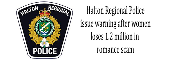 Halton police issue warning after woman loses $1.2M in romance scam