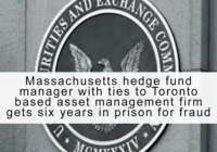 Massachusetts hedge fund manager with ties to Toronto based asset management firm gets six years in prison for fraud