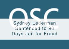 Sydney Lederman Sentenced to 90 Days Jail for Fraud