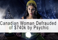 "Canadian woman was defrauded of at least $740,000 (US) By ""Psychic"""