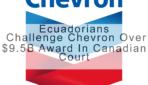 Ecuadorians Challenge Chevron Over $9.5B Award In Canadian Court