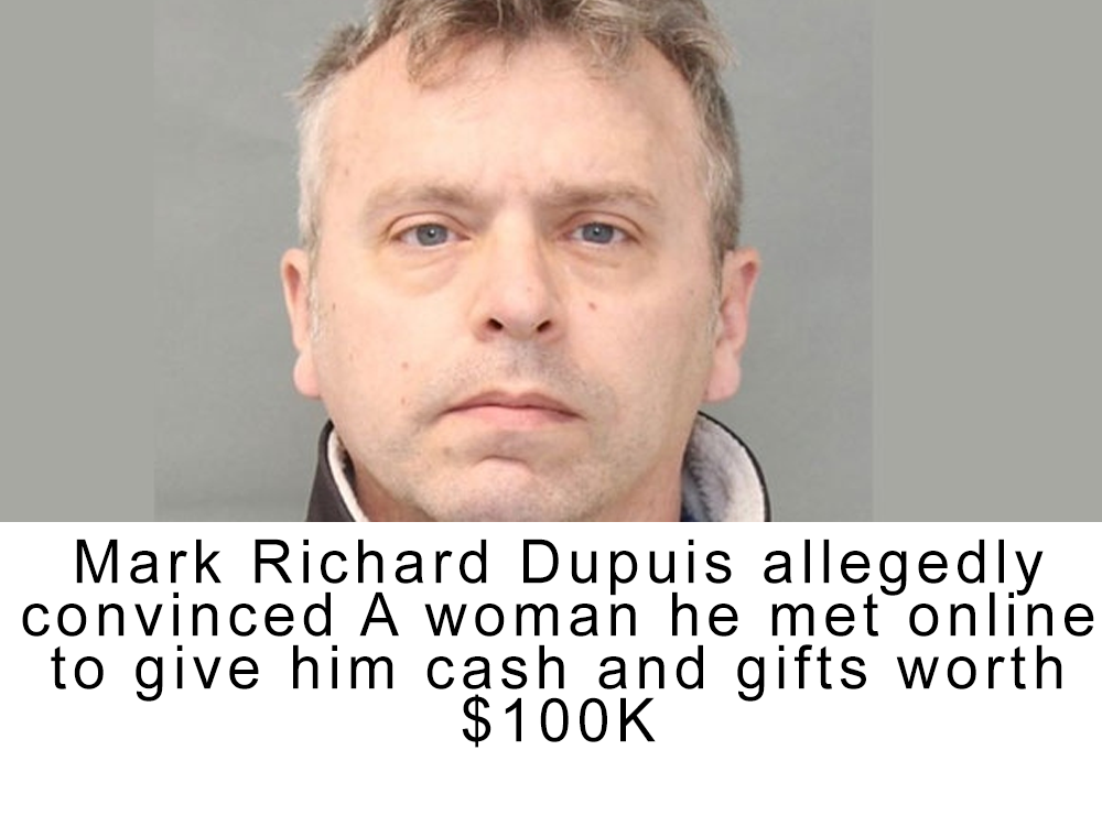 Man allegedly convinced woman he met online to give him cash and gifts worth $100K